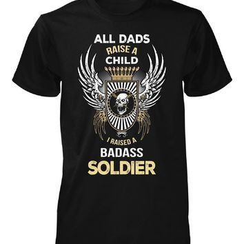 I Raised A Badass Soldier. Father's Day Gift - Unisex Tshirt
