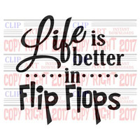 Life is better in flip flops svg file, Cutter Ready Clip Art, Scrapbooking Clip Art, Vinyl Cutter Clip Art, Embroidery Clip art, Clip Art