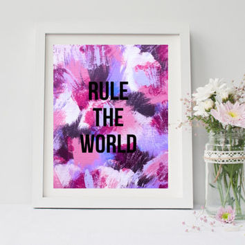 Rule the world print, Quote print, Wall art, nursery, girls room, dorm room, or home decor  4 x 6, 8 x 10, 11 x 14, 13 x 19