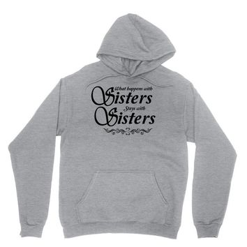 what happens with sisters stays with sisters Unisex Hoodie