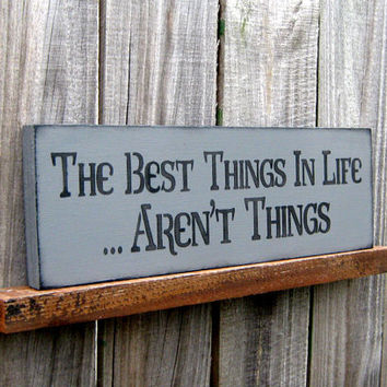 The Best Things in Life Sign Dark Gray with by SuzsCountryPrims