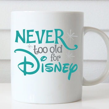 Disney Coffee Mug, Never Too Old for Disney, Disney Quote, Disney Coffee Cup, Disney Mug, Neverland, Disney Lovers, Disney Gifts Disney Trip