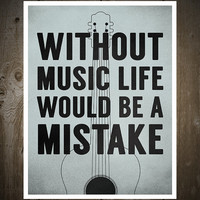 Without Music, Life Would Be A Mistake, Print Poster