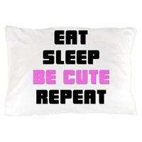 Eat Sleep Be Cute Repeat Pillow Case - Girl Tease