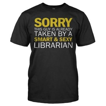Sorry Guy Taken By Librarian - T Shirt