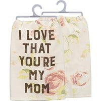 I Love That You're My Mom Floral Dish Towel