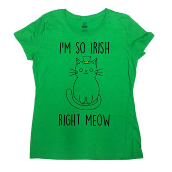 Funny Cat Shirt St Patricks Day T Shirt St Pattys Day Outfit Cat Lover Kitty TShirt St Paddys Day I'm So Irish Right Meow Ladies Tee - SA751