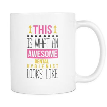 Awesome Dental Hygienist mug -  Dental Hygienist coffee cup (11oz) White