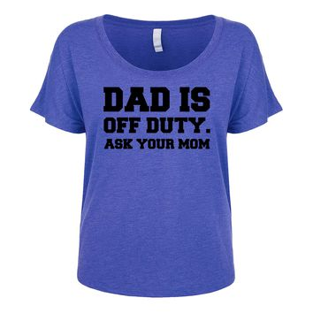 Dad Is Off Duty Ask Your Mom  Women's Dolman