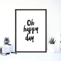 oh happy day,typography poster,inspirational poster,black and white,instant,decor wall art,dorm room decor,home decor,wall hanging,watercolo