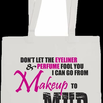 Country girl tote bag.  Makeup to mud.
