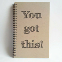 You got this, Journal, spiral notebook, sketchbook, wire bound diary, sketchbook, brown kraft, white, handmade, gift writers, motivational