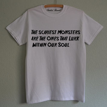 The Scariest Monsters Are The Ones That Lurk Within Our Soul white sweatshirt for women T-shirts