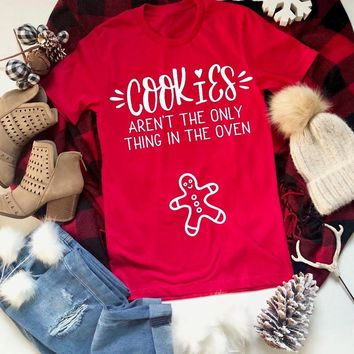 Cookies Aren't The Only Thing In The Oven Shirt Cute Pregnancy Announcement holiday party graphic mother gift tumblr goth tees