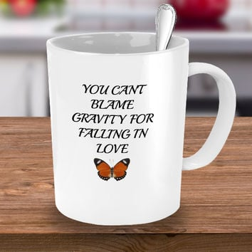 You Can't Blame Gravity For Falling In Love Novelty Coffee Mug Custom Printed Coffee Cup