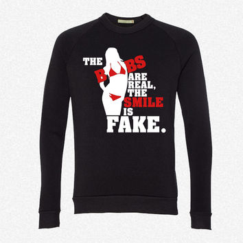The boobs are real, the smile is fake fleece crewneck sweatshirt