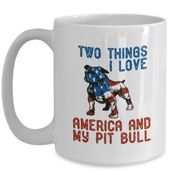 Two Things I love American and My Pit Bull Coffee Mug