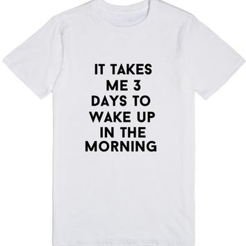 it takes me 3 days to wake up in the morning