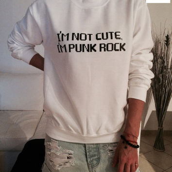 I'm not cute i'm punk rock sweatshirt white crewneck fangirls jumper funny saying fashion grunge