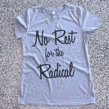 T Shirt Women - No Rest For The Radical - womens clothing, graphic tees, shirt with sayings, sarcastic, funny shirt