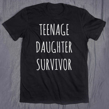 Teenage Daughter Survivor Slogan Tee Funny Mom Dad Gifts T-shirt