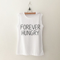 Forever hungry muscle T-Shirt womens gifts womens girls tumblr hipster band merch fangirls teens girl gift girlfriends present blogger