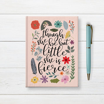 Though She Be But Little She Is Fierce - Writing Journal, Hardcover Notebook, Sketchbook, Diary, Floral Quote, Blank or Lined, Gift For Her