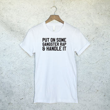 Put on Some Gangster Rap and Handle it T-Shirt