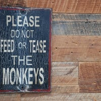 DO NOT feed or tease the monkeys sign made by KingstonCreations