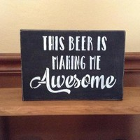 Man Cave Sign, Rustic Wood Man Cave Decor, Funny Gift For Beer Lovers, Husband Gift, Boyfriend Gift, This Beer Is Making Me Awesome Sign