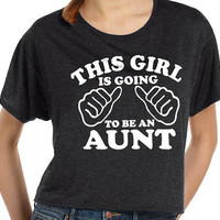 Aunt Tshirt This Girl is going to be an Aunt Womens T Shirt Flowy Tee Gift for Auntie Tshirt aunt to be Shirt Baby Newborn Pregnancy shirt