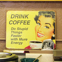 DRINK COFFEE. Picture of funny vintage sign