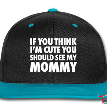 If You Think I'm Cute You Should See My Mommy Snapback