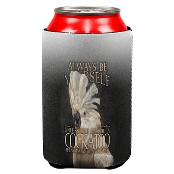 Always Be Yourself Unless Cockatoo All Over Can Cooler