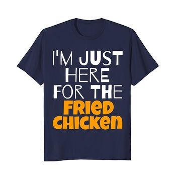 I'm Just Here For The Fried Chicken Funny T-Shirt