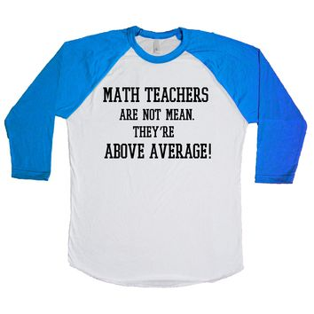 Math Teachers Are Not Mean They're Above Average Unisex Baseball Tee