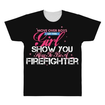 Move Over Boys Let This Girl Show You How To Be A Firefighter All Over Men's T-shirt