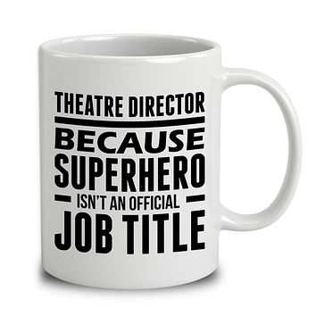 Theatre Director Because Superhero Isn't An Official Job Title