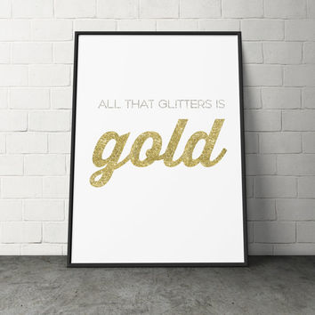Custom Home Decor- All That Glitters Is Gold Print Wall Art