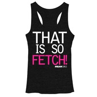 Mean Girls Women's - That is so Fetch Racerback Tank