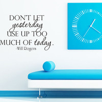 Wall Decal - Will Rogers - Inspirational Motivational Vinyl Decal - Dont let yesterday use up too much of today - Home Decor Wall Art
