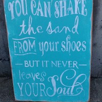 Beach Sign, You can Shake the sand from your shoes but it never leaves your Soul, beach sign, ocean sign, family decor, ocean blue