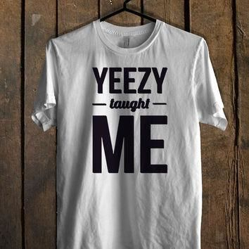 Yeezy taught me T Shirt Mens T Shirt and Womens T Shirt *