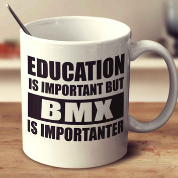 Education Is Important But Bmx Is Importanter