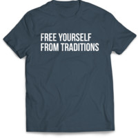 Free Yourself From Traditions