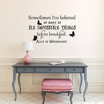 Why Sometimes I've Believed As Many As Six Impossible Things Before Breakfast Wall Decal Quote, Alice In Wonderland Quotes Wall Decal K159