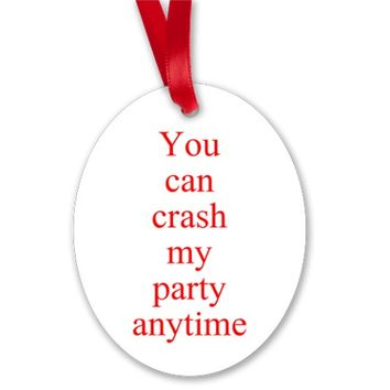 You can crash my party anytime Ornament