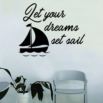 Let Your Dreams Set Sail Wall Decal Sticker Room Art Vinyl Home House Decor Traditional Nautical Ocean Boat Quote Inspirational Sea Teen Sailboat Inspire Motivational Beach