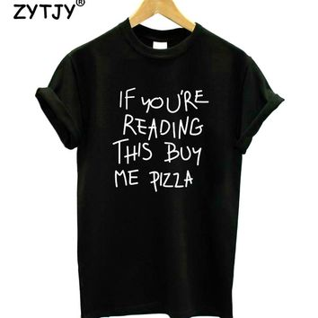 If you're reading this buy me pizza Women tshirt Cotton Casual Funny t shirt For Lady Girl Top Tee Hipster Drop Ship Z-1218