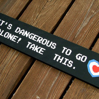 It's dangerous to go alone!  Take this. - Legend of Zelda - Heart Piece Version - Weddings/Proposal -Wooden Sign